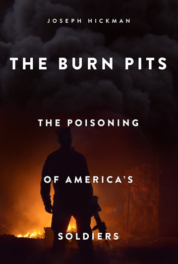 The Burn Pits - The Poisoning of America's Soldiers ebook by Joseph Hickman
