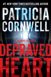 Depraved Heart - A Scarpetta Novel ekitaplar by Patricia Cornwell