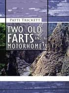 Two Old Farts and a Motorhome!! ebook by