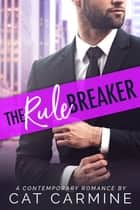The Rule Breaker ebook by Cat Carmine