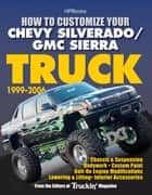 How to Customize Your Chevy Silverado/GMC Sierra Truck, 1999-2006 ebook by Editors of Truckin' Magazine