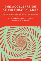 The Acceleration of Cultural Change - From Ancestors to Algorithms ebook by