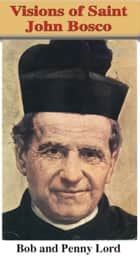 Visions of Saint John Bosco ebook by Bob Lord, Penny Lord