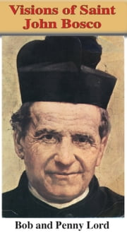 Visions of Saint John Bosco ebook by Bob Lord,Penny Lord