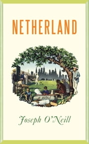 Netherland - A Novel ebook by Joseph O'Neill