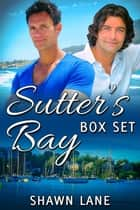 Sutter's Bay Box Set ebook by Shawn Lane