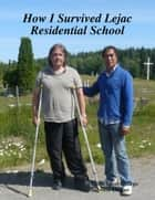 How I Survived Lejac Residential School ebook by