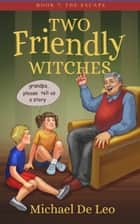 Two Friendly Witches: 7. The Escape ebook by Michael De Leo