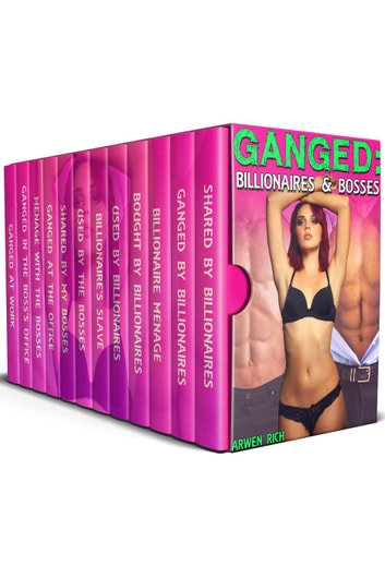 Ganged: Bosses and Billionaires (12 book megabundle!) ebook by Arwen Rich