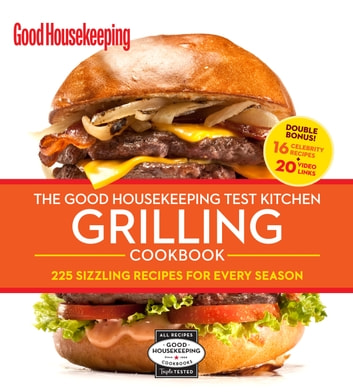 The Good Housekeeping Test Kitchen Grilling Cookbook - 225 Sizzling Recipes for Every Season ebook by