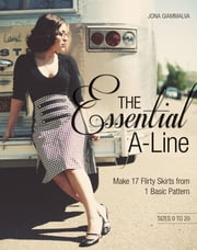 The Essential A-line - Make 17 Flirty Skirts from 1 Basic Pattern ebook by Jona Giammalva