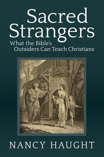 Sacred Strangers - What the Bible's Outsiders Can Teach Christians ebook by Nancy Haught