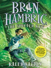 Bran Hambric: The Specter Key ebook by Kaleb Nation
