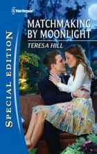 Matchmaking by Moonlight ebook by Teresa Hill