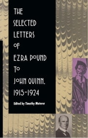 The Selected Letters of Ezra Pound to John Quinn - 1915–1924 ebook by Timothy Materer