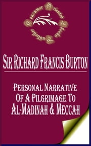 Personal Narrative of a Pilgrimage to Al-Madinah & Meccah (Complete) ebook by Sir Richard Francis Burton