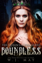 Boundless - The Queen's Alpha Series, #6 ebook by W.J. May