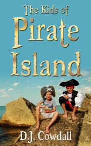 The Kids of Pirate Island ebook by DJ Cowdall