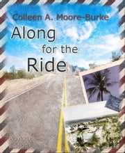Along For The Ride ebook by Colleen A. Moore-Burke