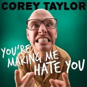 You're Making Me Hate You - A Cantankerous Look at the Common Misconception That Humans Have Any Common Sense Left audiobook by Corey Taylor