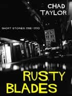 Rusty Blades (Short Stories 1988-90) ebook by Chad Taylor