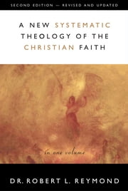 A New Systematic Theology of the Christian Faith - 2nd Edition - Revised and Updated ebook by Robert L. Reymond