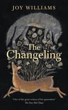 The Changeling eBook by Joy Williams, Karen Russell