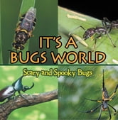 Its A Bugs World: Scary and Spooky Bugs - Insects for Kids - Entomology ebook by Baby Professor