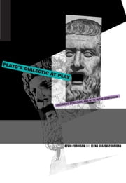 Plato's Dialectic at Play - Argument, Structure, and Myth in the Symposium ebook by Kevin Corrigan,Elena Glazov-Corrigan
