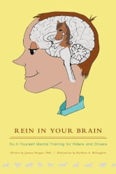 Rein in Your Brain - Do-it-Yourself Mental Training for Riders and Drivers ebook by Janeane Reagan