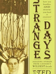 Strange Days - Amazing Stories From Canada's Wildest Decade ebook by Ted Ferguson