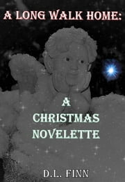 A Long Walk Home: A Christmas Novelette ebook by D. L. Finn
