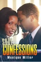 Soul Confessions ebook by Monique Miller