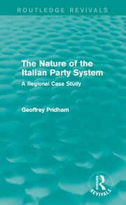 The Nature of the Italian Party System - A Regional Case Study ebook by Geoffrey Pridham