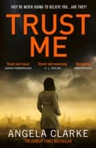 Trust Me ebook by Angela Clarke