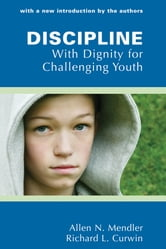Discipline With Dignity for Challenging Youth ebook by Richard Curwin,Allen Mendler
