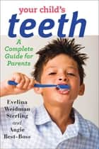 Your Child's Teeth ebook by Evelina Weidman Sterling,Angie Best-Boss