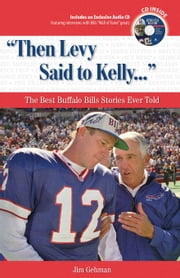 """Then Levy Said to Kelly. . ."": The Best Buffalo Bills Stories Ever Told ebook by Gehman, Jim"