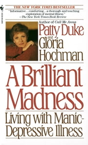 Brilliant Madness - Living with Manic Depressive Illness ebook by Patty Duke,Gloria Hochman