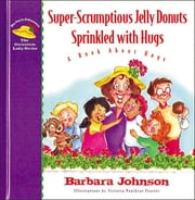 Super-Scrumptious Jelly Donuts Sprinkled with Hugs ebook by Barbara Johnson
