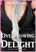 Overflowing with Delight - An Erotic Nursing Bundle ebook by Mark Desires