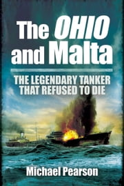 The Ohio and Malta - The Legendary Tanker That Refused to Die ebook by Pearson, Michael