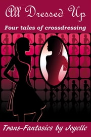 ALL DRESSED UP: Four tales of crossdressing ebook by Joyelle