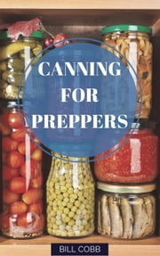 Canning for Preppers - Survival Basics, #1 ebook by Bill Cobb
