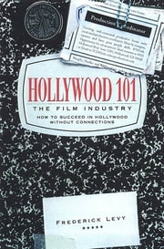 Hollywood 101 - The Film Industry ebook by Frederick Levy