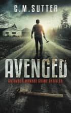 Avenged - An Amber Monroe Crime Thriller Book 2 ebook by C.M. Sutter