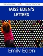 Miss Eden's Letters - The Original Classic Edition ebook by Emily Eden