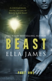 Beast Part 1: An Erotic Fairy Tale ebook by Ella James