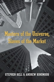 Masters of the Universe, Slaves of the Market ebook by Stephen Bell