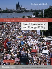 Moral Movements and Foreign Policy ebook by Joshua W. Busby